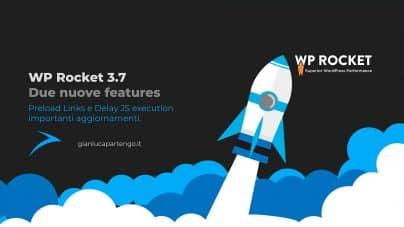 WP Rocket 3.7 introduce importanti novità come il Preload Links e il Delay JavaScript